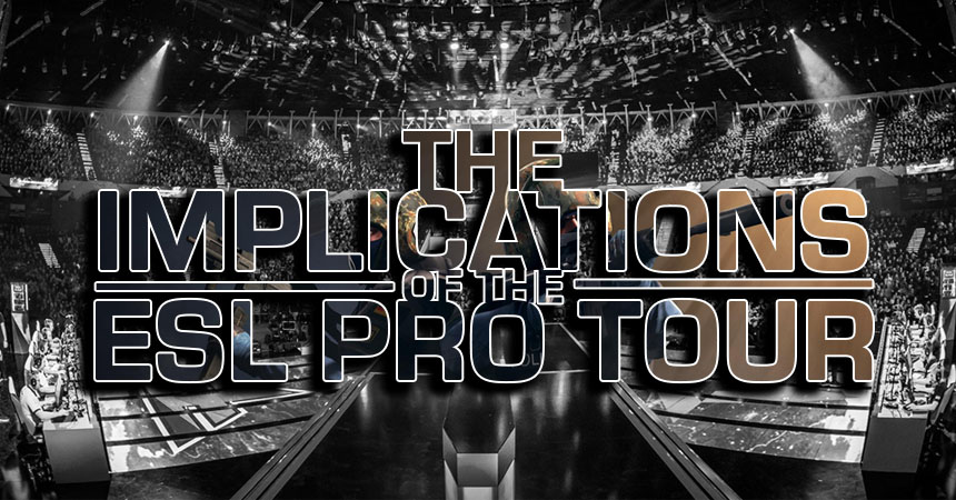 The implications of the ESL Pro Tour