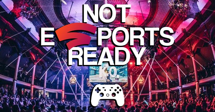 Why Google Stadia is not esports ready