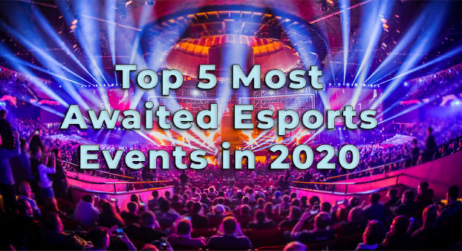 Top 5 most awaited esports events in 2020